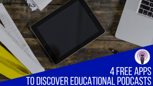 4 Apps to listen to Educational Podcasts
