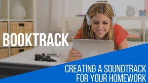 Booktrack: Creating a Soundtrack for your Homework