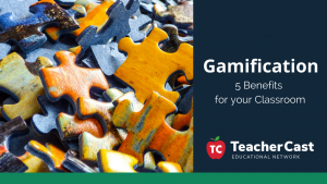 5 Benefits of Adding Gamification to Classrooms - Guest Blog