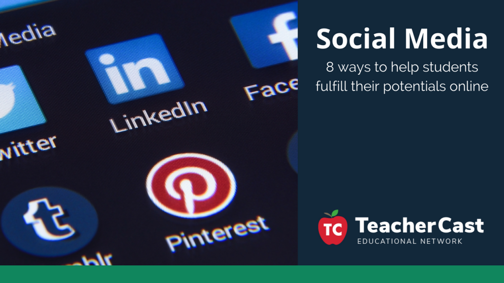 Social Media: 8 ways to help students succeed - TeacherCast Guest Blog