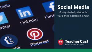 Social Media: 8 ways to help students succeed - TeacherCast Guest Blog