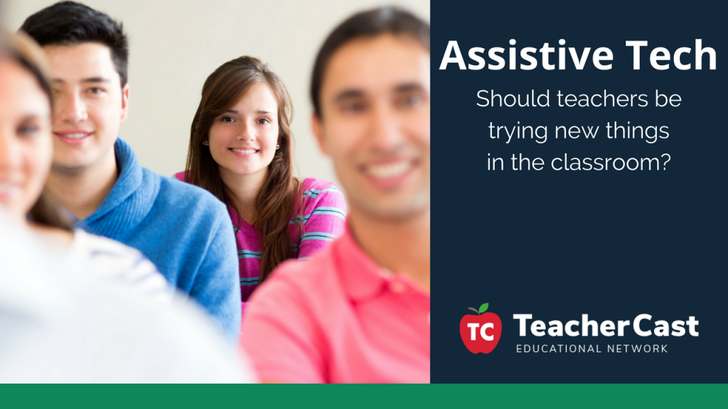 What is the teachers role in assistive technology - TeacherCast Guest Blog