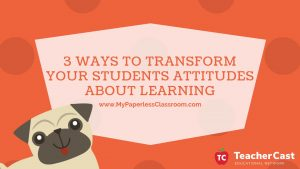 3 Ways to Transform Students Attitudes about Learning
