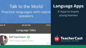 6 Language Apps for learning foreign languages - TeacherCast Guest Blog