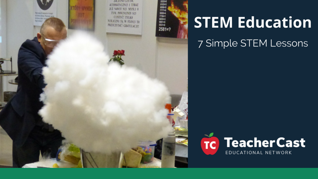 7 Simple STEM Lessons - TeacherCast Guest Blog