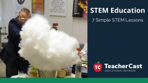 7 Simple STEM Lessons - TeacherCast Guest Blog