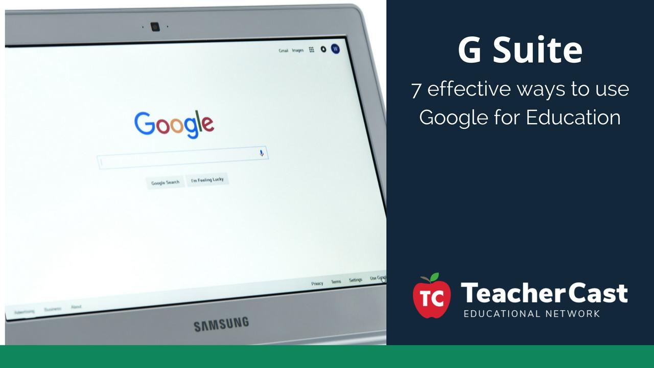 7 Ways to use Google for Education - TeacherCast Guest Blog