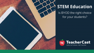 BYOD in the STEM Classroom - TeacherCast Guest Blog