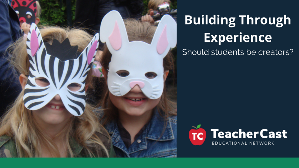 Building through experiences - TeacherCast Guest Blog