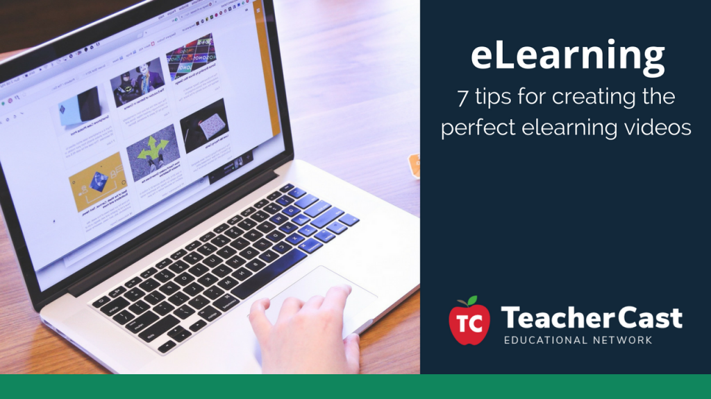Creating the Perfect eLearning Videos - TeacherCast Guest Blog