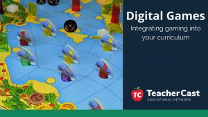 Digital Games in the Teaching Process - TeacherCast Guest Blog