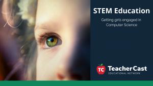 Encouraging Girls Computer Science - TeacherCast Guest Blog
