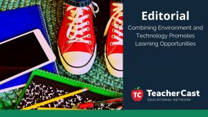 Environment and Technology - TeacherCast Guest Blog