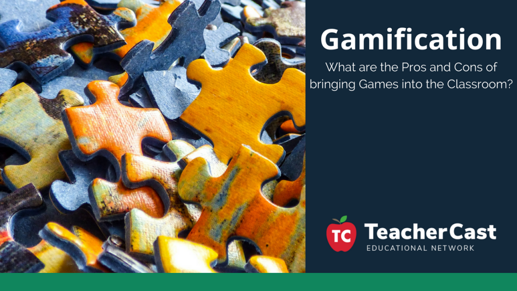 Gamification Pros and Cons in the Classroom - TeacherCast Guest Blog