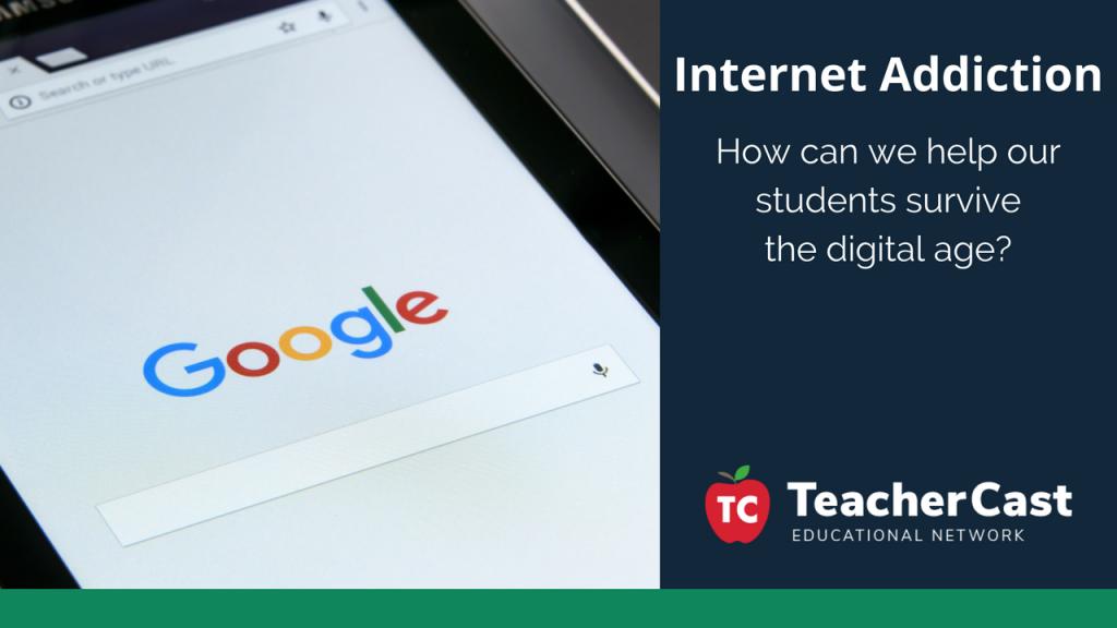 Internet Addiction - TeacherCast Guest Blog
