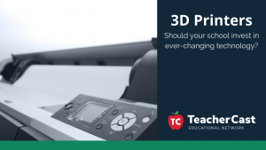 Investing in 3D Printers - TeacherCast Guest Blog