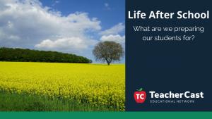 Life after school - TeacherCast Guest Blog