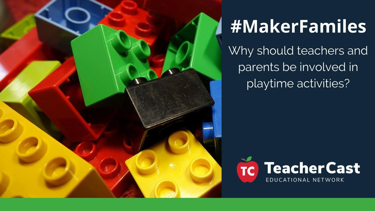 Maker Families - TeacherCast Blog Post