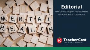 Mental Health Disorders - TeacherCast Guest Blog