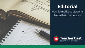 Motivating Students to do their Homework - TeacherCast Guest Blog