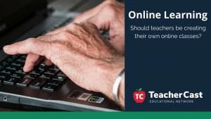 Online Learning Classes - TeacherCast Guest Blog