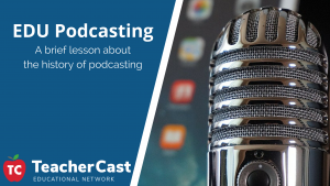 Podcasting History - Educational Podcasting Today