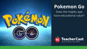 Pokemon Go in Education - TeacherCast Blog Post
