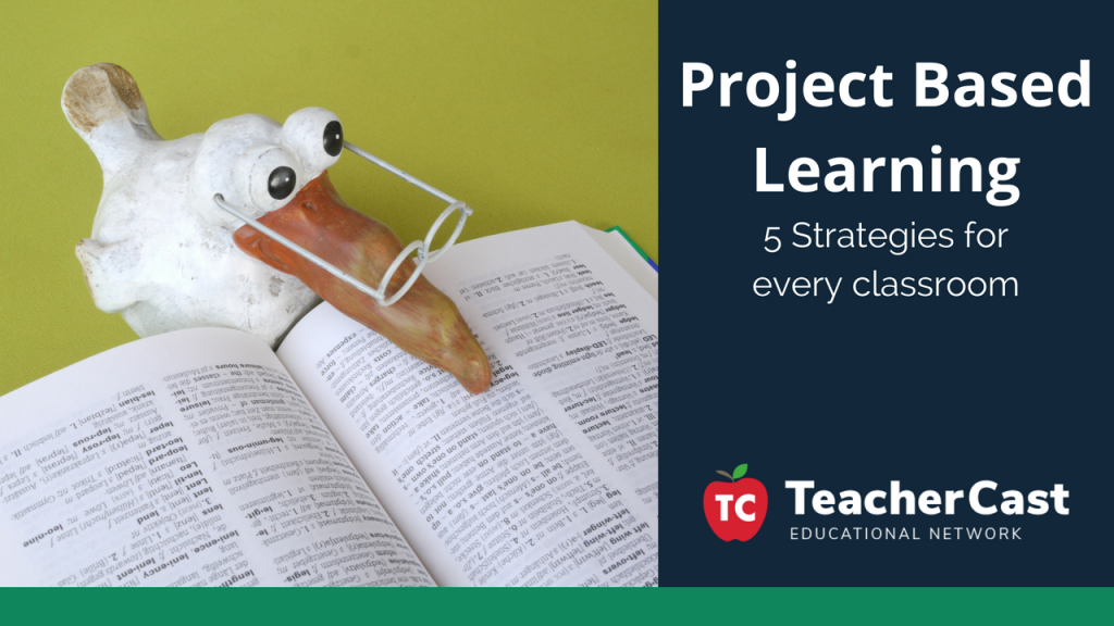Project Based Learning Strategies - TeacherCast Guest Blog