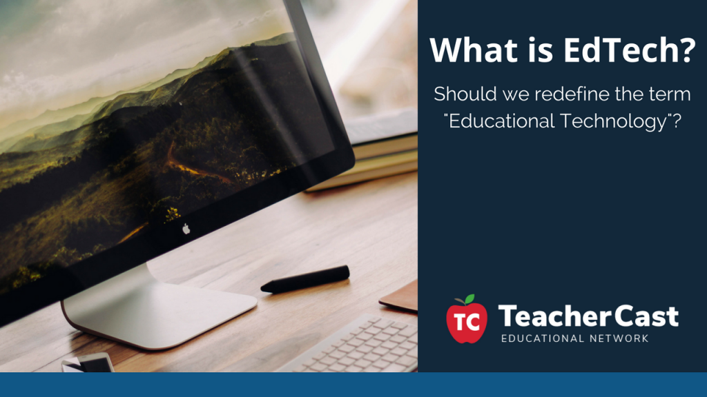 Should we redefine Educational Technology - TeacherCast Blog