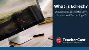Should we redefine Educational Technology - TeacherCast Blog