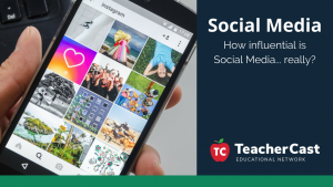 Social Media Influences - TeacherCast Guest Blog