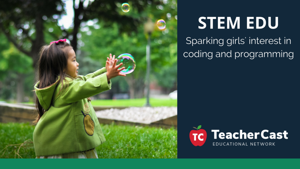 Sparking girls interest in STEM Education - TeacherCast Guest Blog