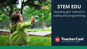 Sparking girls interest in STEM Education - TeacherCast Guest Blog