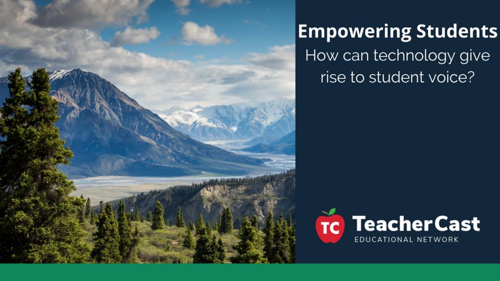 Student Voice through Technology - TeacherCast Guest Blog