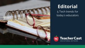 Technology Trends for New Education - TeacherCast Guest Blog