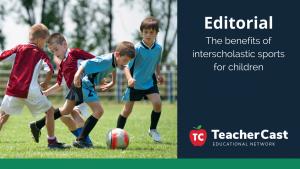 The Benefits of Interscholastic Sports for Children - TeacherCast Guest Blog