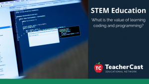 The value of learning coding skills - TeacherCast Guest Blog