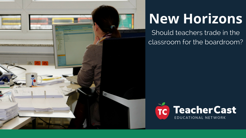Trading the Classroom for the Boardroom - TeacherCast Guest Blog