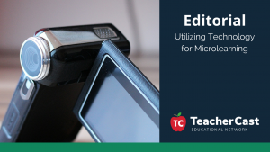 Using Technology for Microlearning - TeacherCast Guest Blog