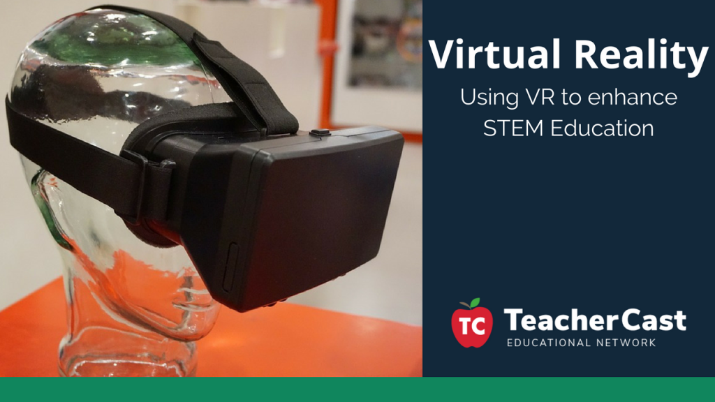 Using Virtual Reality in the STEM Classroom - TeacherCast Guest Blog