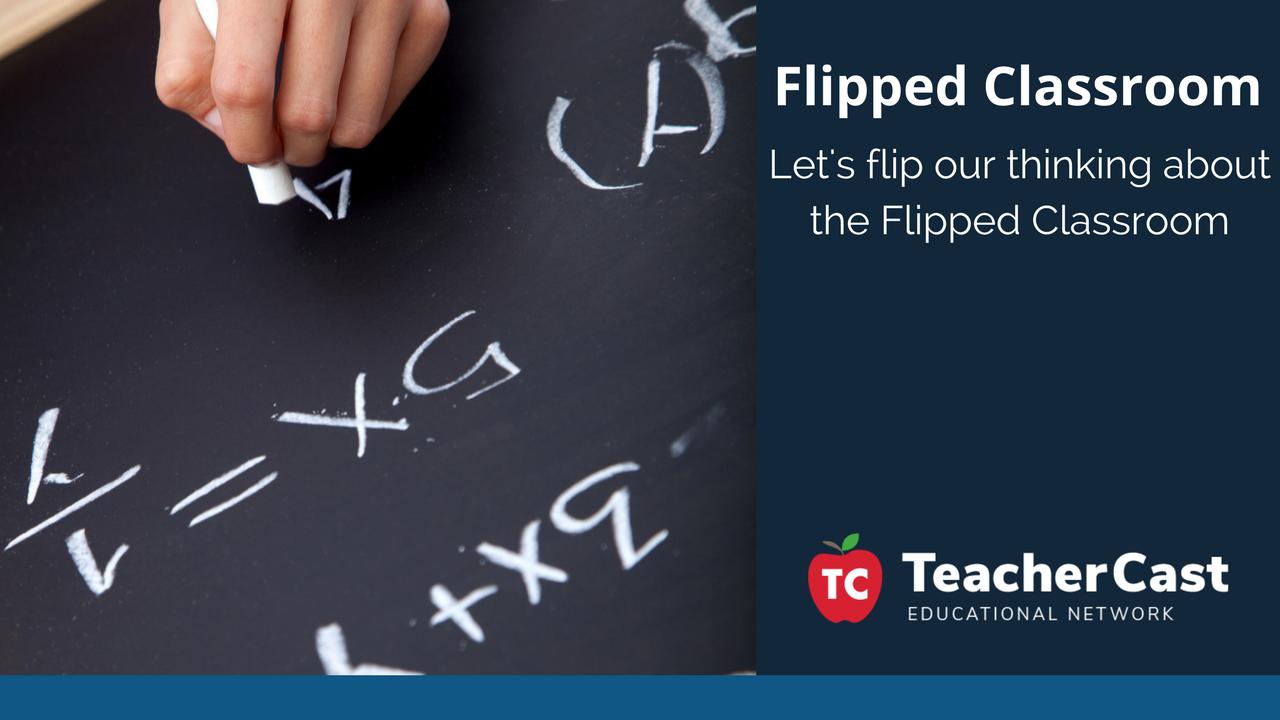What is a Flipped Classroom - TeacherCast Blog