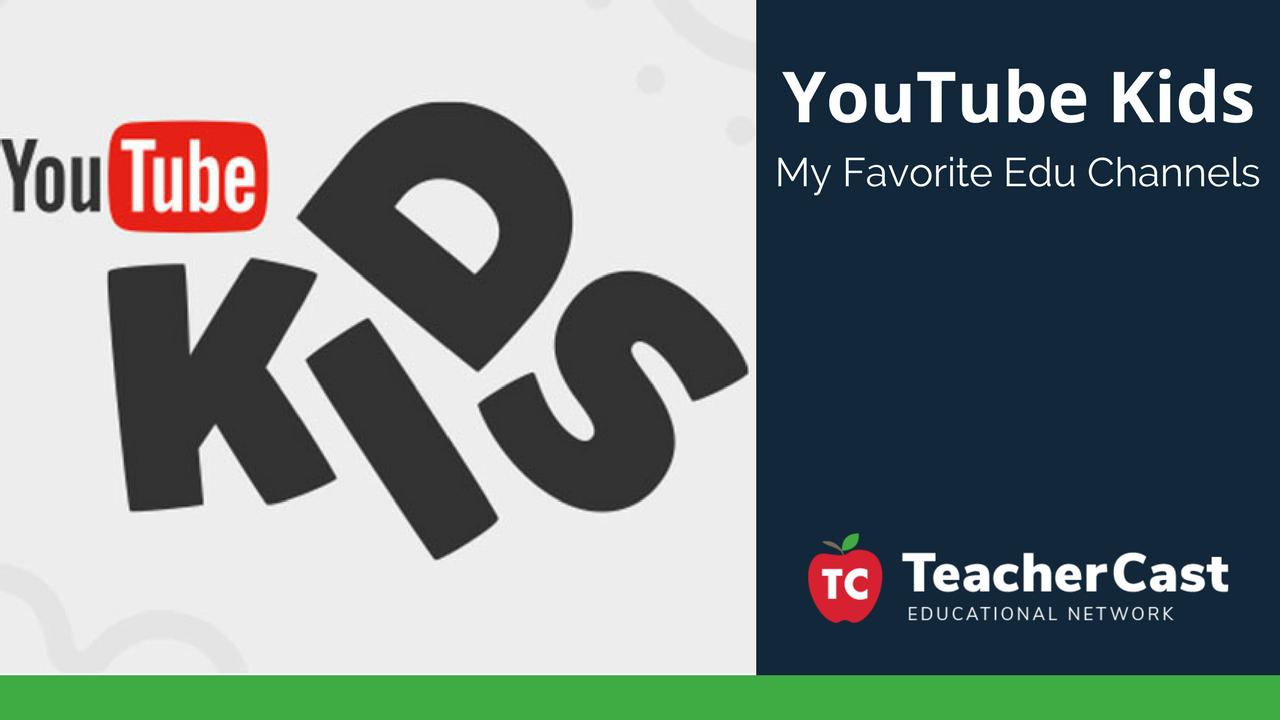 YouTube Kids: Favorite Channels - TeacherCast Blog