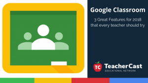 3 Google Classroom Features for 2018