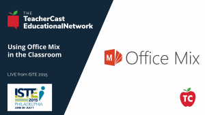 Office Mix in the Classroom - ISTE 2015