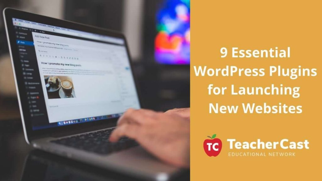 9 WordPress Plugins For Launching New Websites