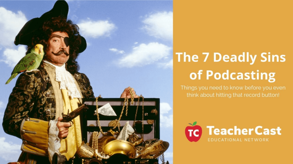 7 Deadly Sins of Educational Podcasting
