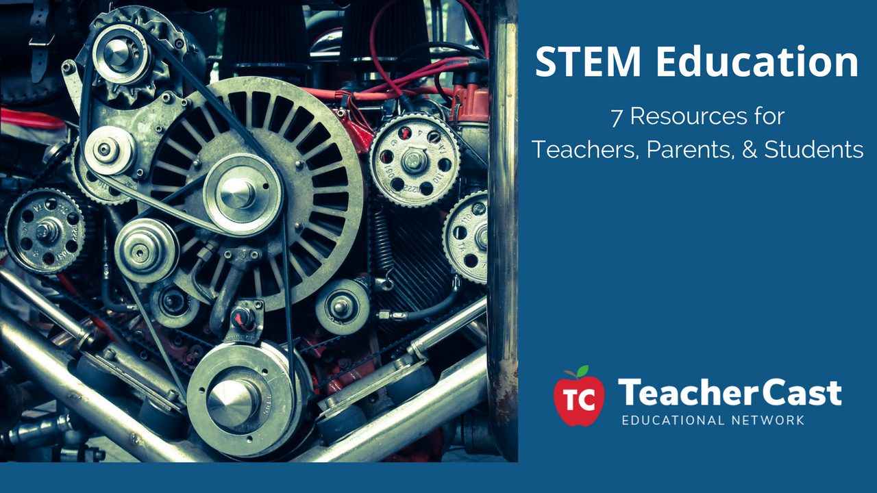 7 STEM Resources for Teachers Parents and Students