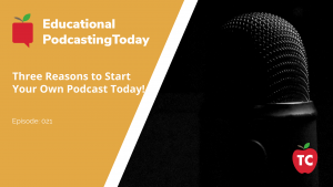 Three Reasons to Start Your Own Podcast Today