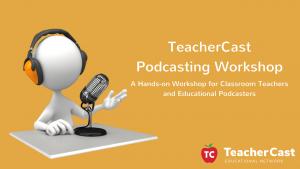 TeacherCast Podcasting Workshop
