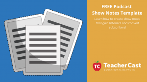 TeacherCast Show Notes Template